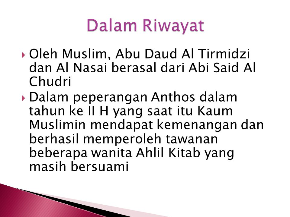 Dalam Riwayat Oleh Muslim, Abu Daud Al Tirmidzi dan Al Nasai berasal dari Abi Said Al Chudri.