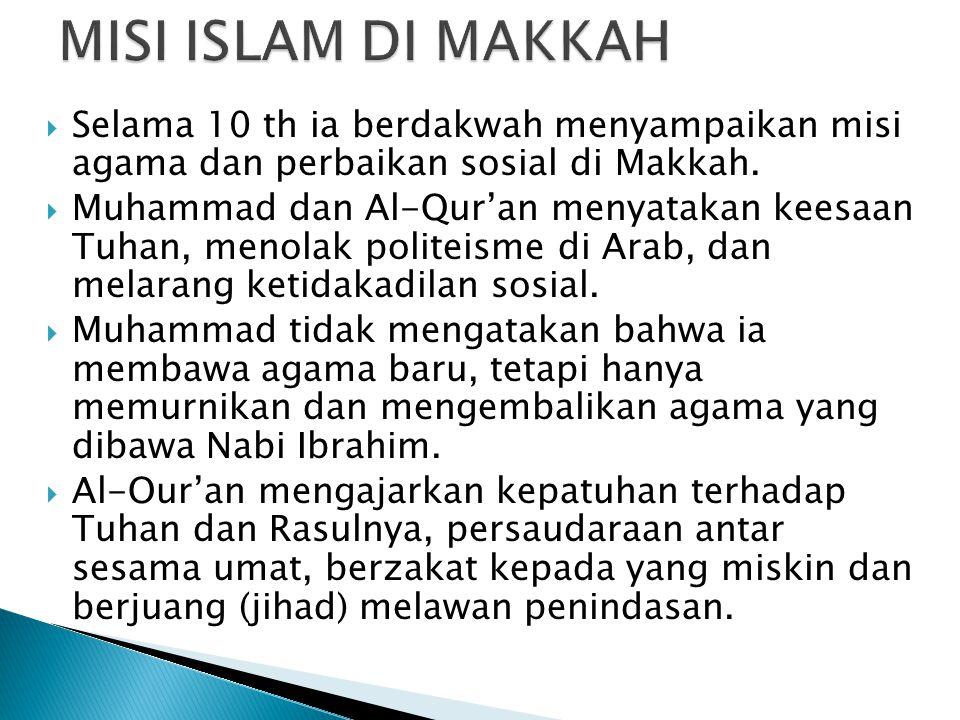 MISI ISLAM DI MAKKAH Selama 10 th ia berdakwah menyampaikan misi agama dan perbaikan sosial di Makkah.