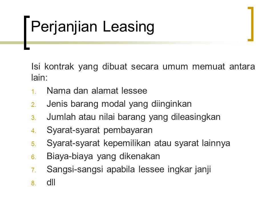 Perjanjian Leasing Isi kontrak yang dibuat secara umum memuat antara lain: Nama dan alamat lessee.