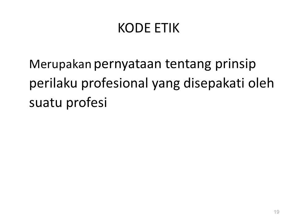 KODE ETIK Merupakan pernyataan tentang prinsip perilaku profesional yang disepakati oleh suatu profesi.