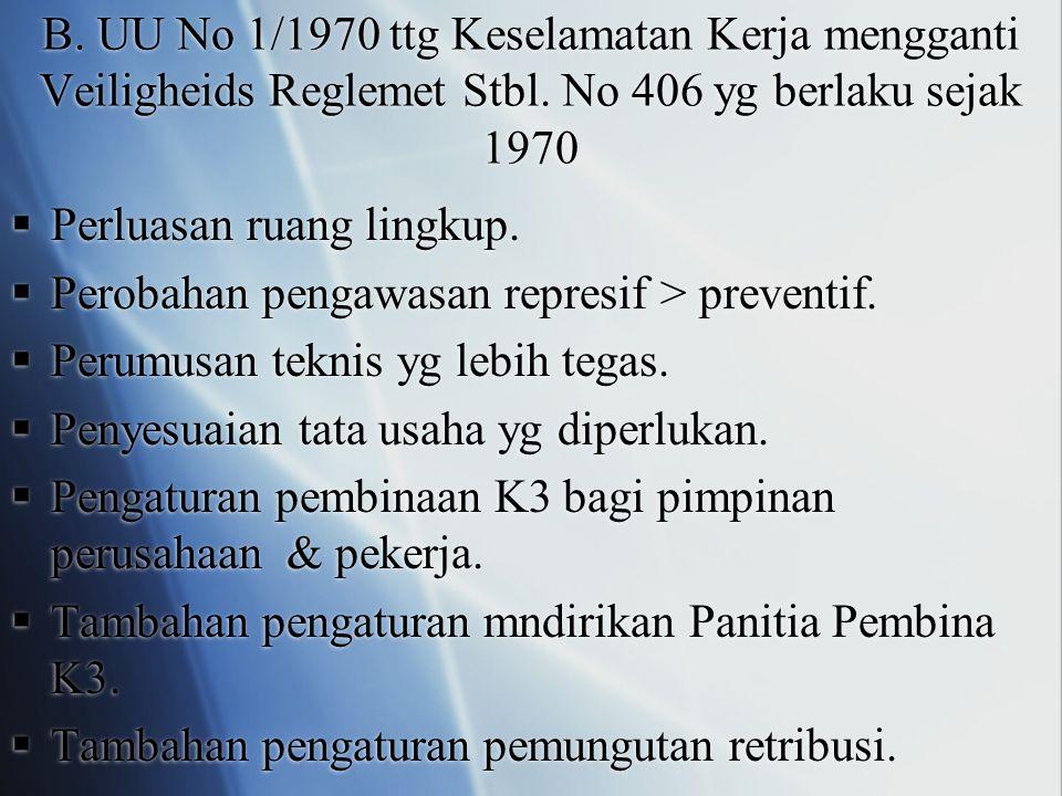 B. UU No 1/1970 ttg Keselamatan Kerja mengganti Veiligheids Reglemet Stbl. No 406 yg berlaku sejak 1970