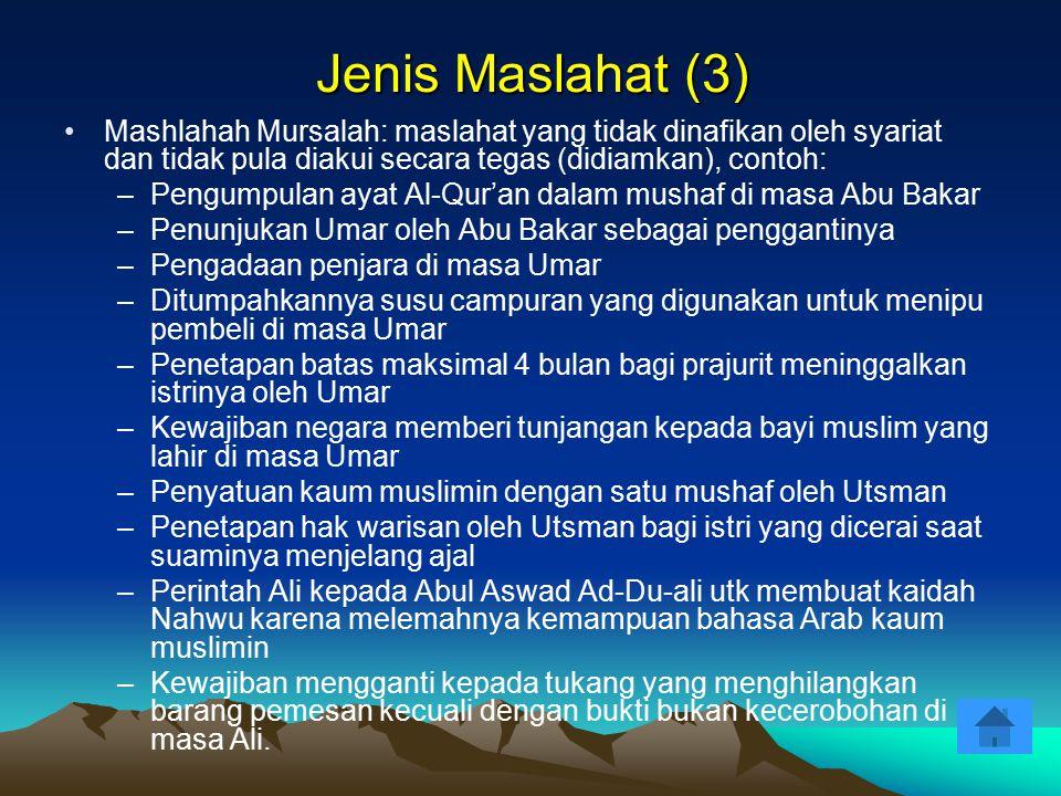 Jenis Maslahat (3) Mashlahah Mursalah: maslahat yang tidak dinafikan oleh syariat dan tidak pula diakui secara tegas (didiamkan), contoh: