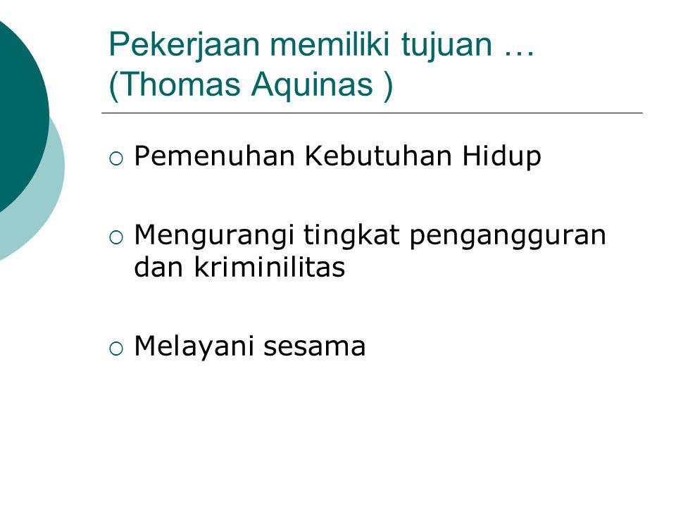 Pekerjaan memiliki tujuan … (Thomas Aquinas )