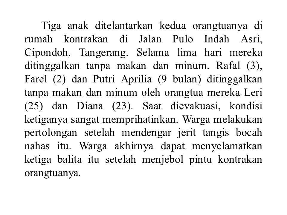 Tiga anak ditelantarkan kedua orangtuanya di rumah kontrakan di Jalan Pulo Indah Asri, Cipondoh, Tangerang.