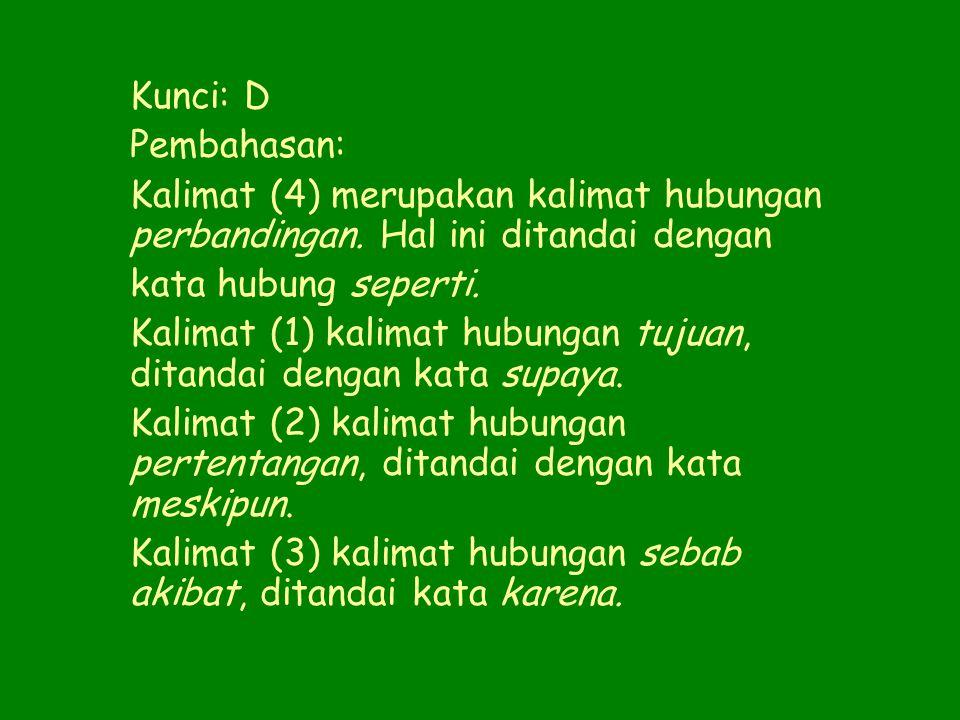 Kunci: D Pembahasan: Kalimat (4) merupakan kalimat hubungan perbandingan. Hal ini ditandai dengan.