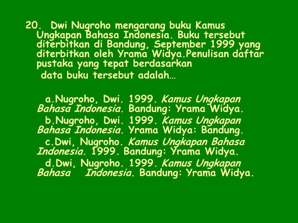 20. Dwi Nugroho mengarang buku Kamus Ungkapan Bahasa Indonesia