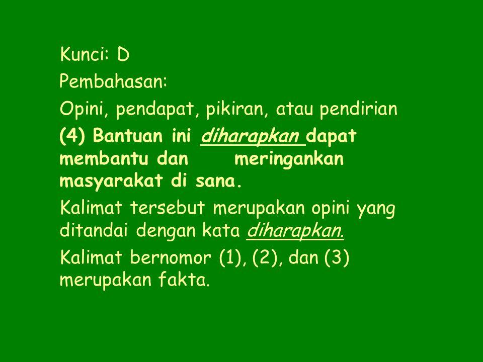 Kunci: D Pembahasan: Opini, pendapat, pikiran, atau pendirian. (4) Bantuan ini diharapkan dapat membantu dan meringankan masyarakat di sana.