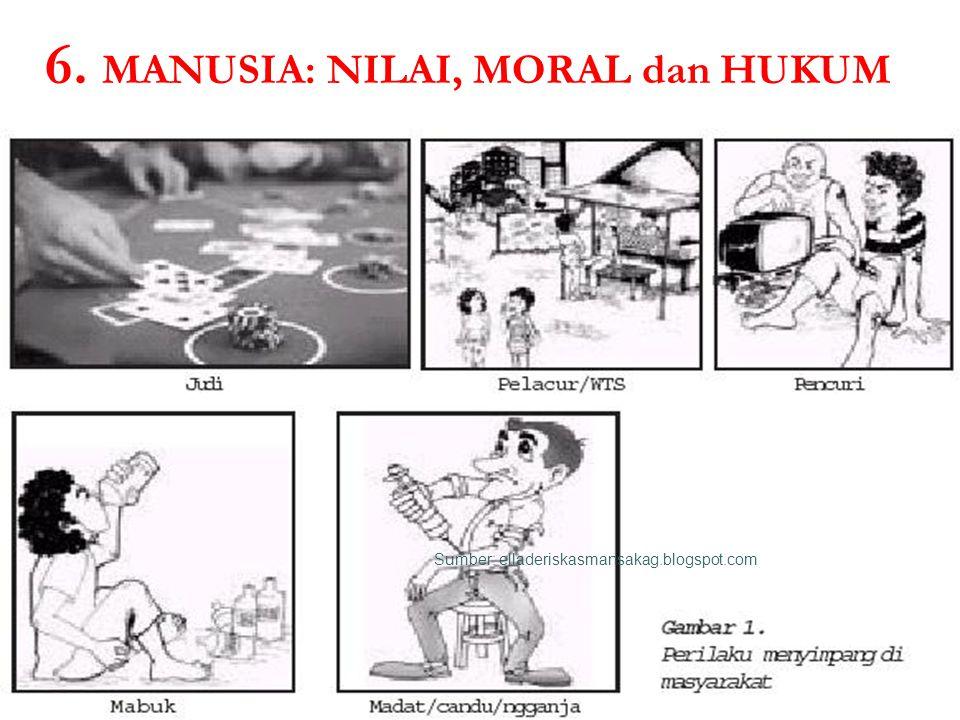 6. MANUSIA: NILAI, MORAL dan HUKUM