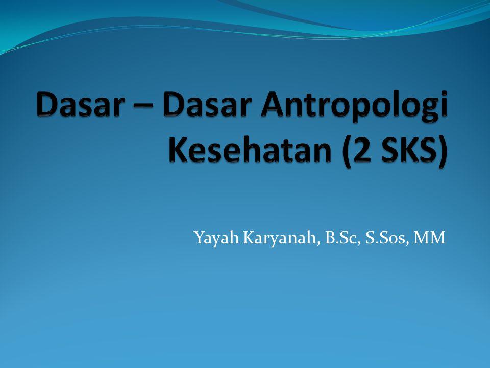 Dasar – Dasar Antropologi Kesehatan (2 SKS)