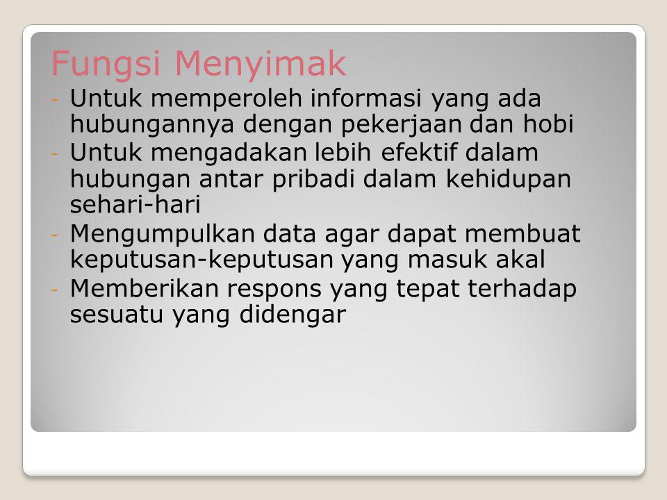 Fungsi Menyimak Untuk memperoleh informasi yang ada hubungannya dengan pekerjaan dan hobi.