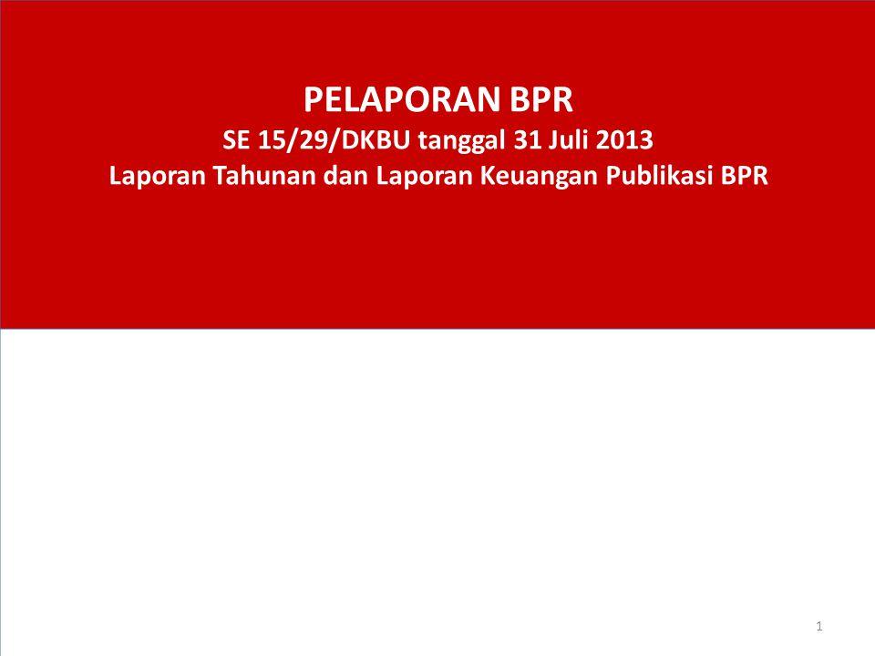 PELAPORAN BPR SE 15/29/DKBU tanggal 31 Juli 2013 Laporan Tahunan dan Laporan Keuangan Publikasi BPR