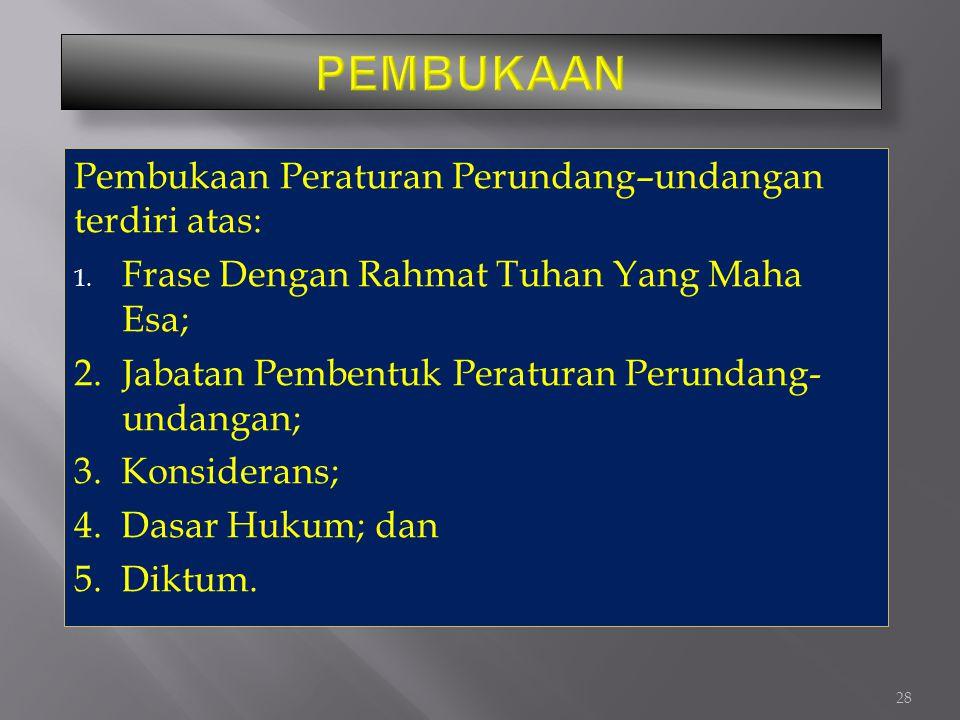 PEMBUKAAN Pembukaan Peraturan Perundang–undangan terdiri atas: