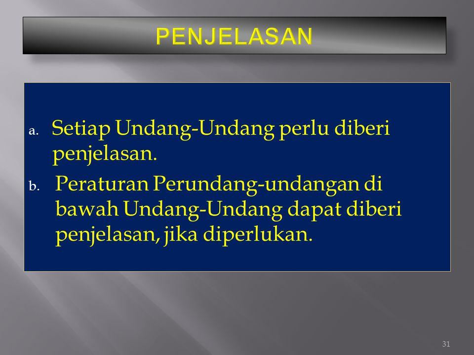 PENJELASAN Setiap Undang-Undang perlu diberi penjelasan.