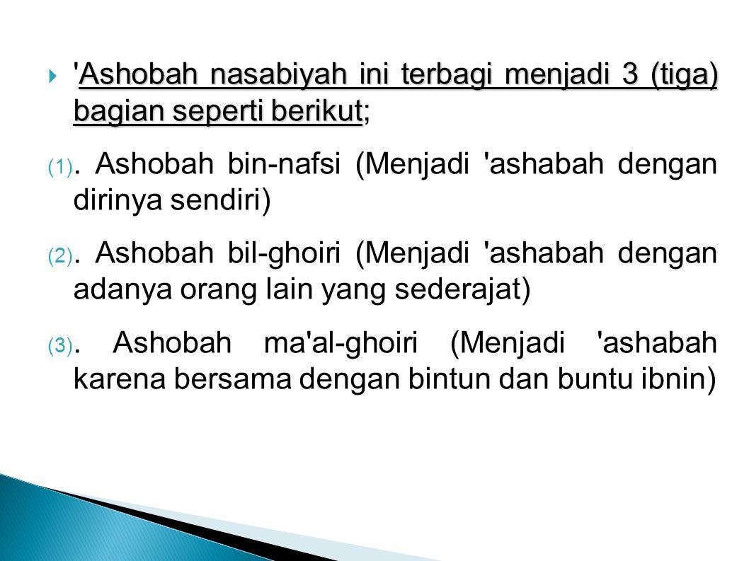 Ashobah nasabiyah ini terbagi menjadi 3 (tiga) bagian seperti berikut;