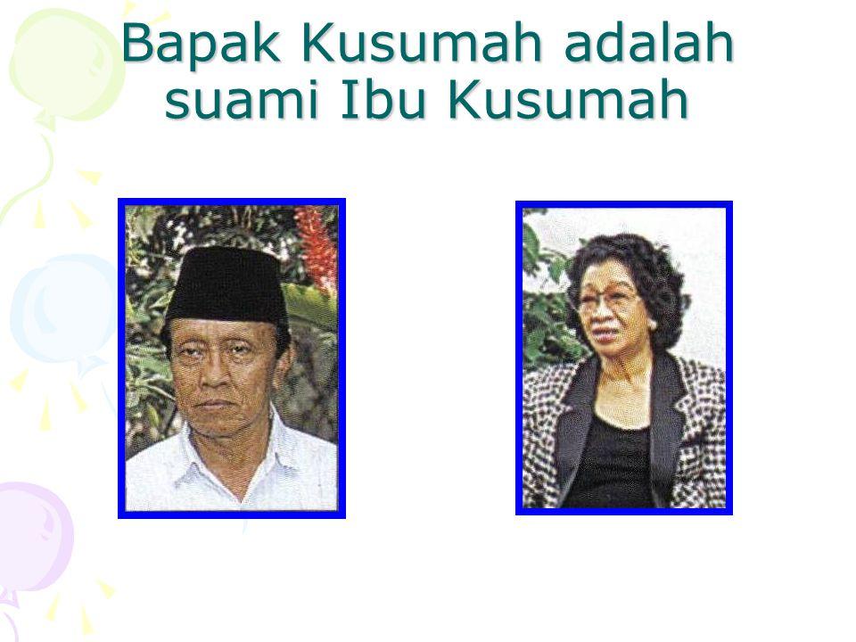 Bapak Kusumah adalah suami Ibu Kusumah