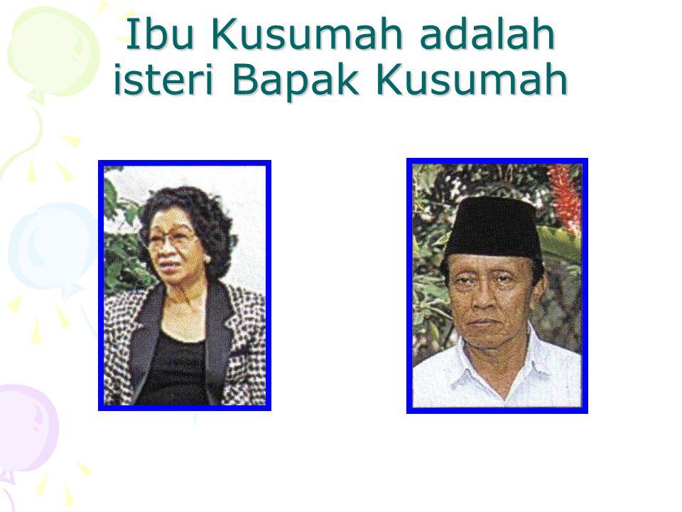 Ibu Kusumah adalah isteri Bapak Kusumah