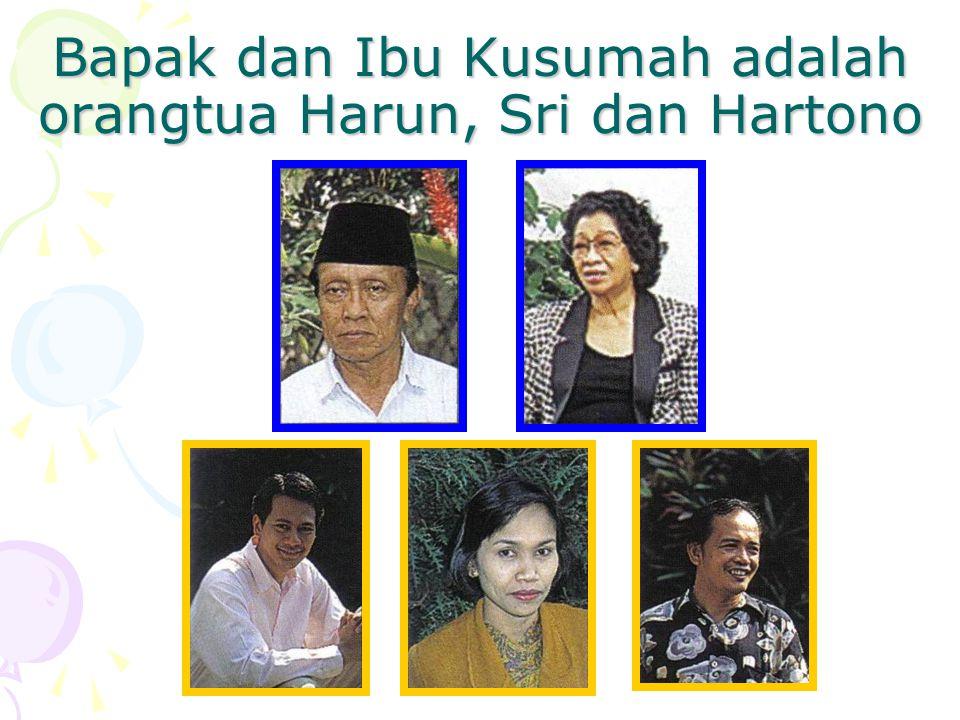 Bapak dan Ibu Kusumah adalah orangtua Harun, Sri dan Hartono