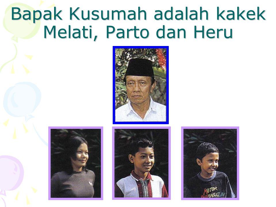 Bapak Kusumah adalah kakek Melati, Parto dan Heru