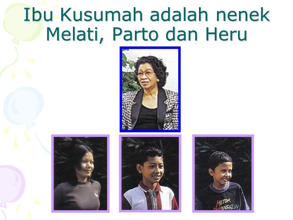 Ibu Kusumah adalah nenek Melati, Parto dan Heru