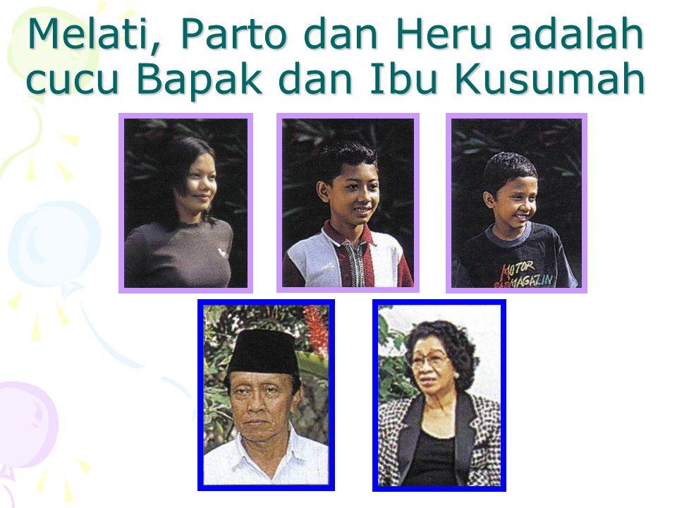 Melati, Parto dan Heru adalah cucu Bapak dan Ibu Kusumah