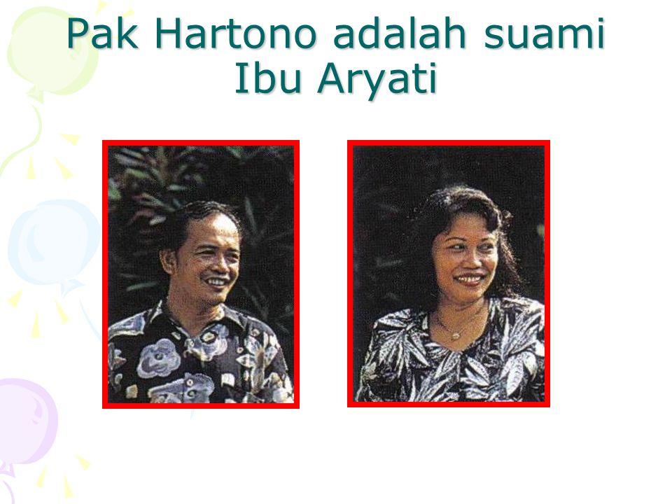 Pak Hartono adalah suami Ibu Aryati