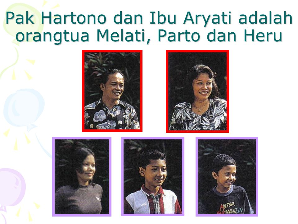 Pak Hartono dan Ibu Aryati adalah orangtua Melati, Parto dan Heru