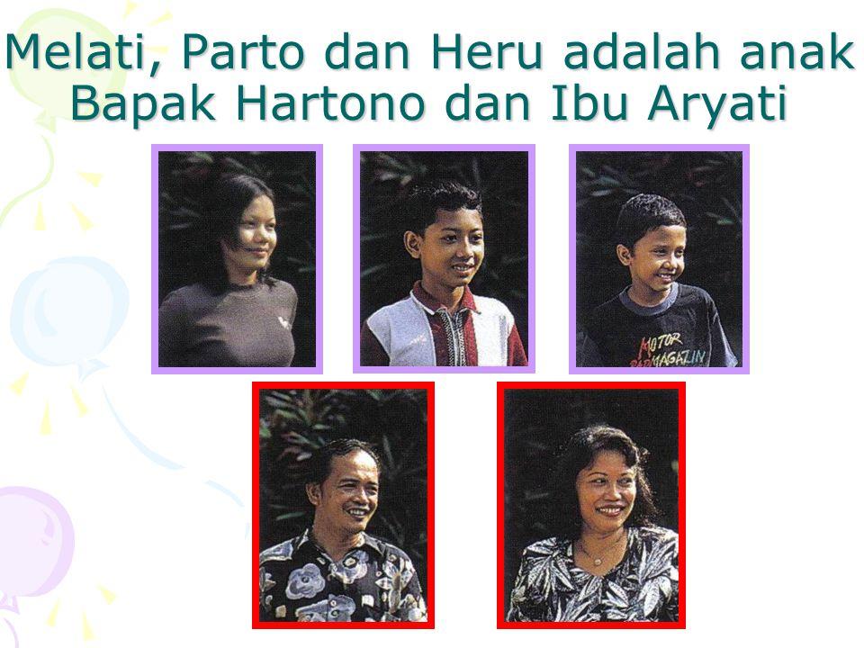 Melati, Parto dan Heru adalah anak Bapak Hartono dan Ibu Aryati