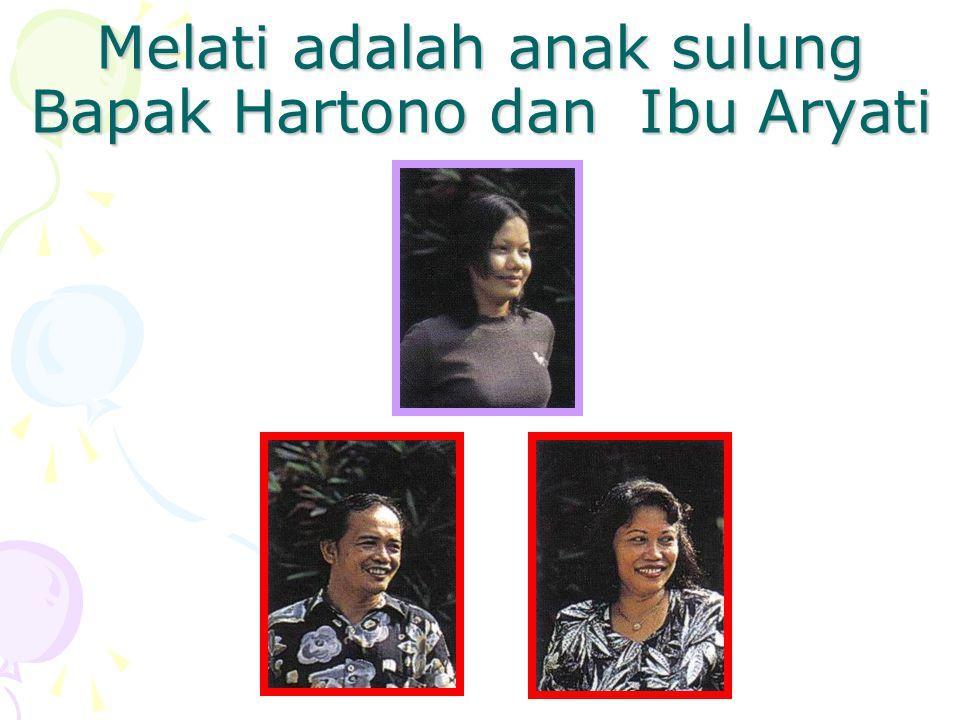 Melati adalah anak sulung Bapak Hartono dan Ibu Aryati