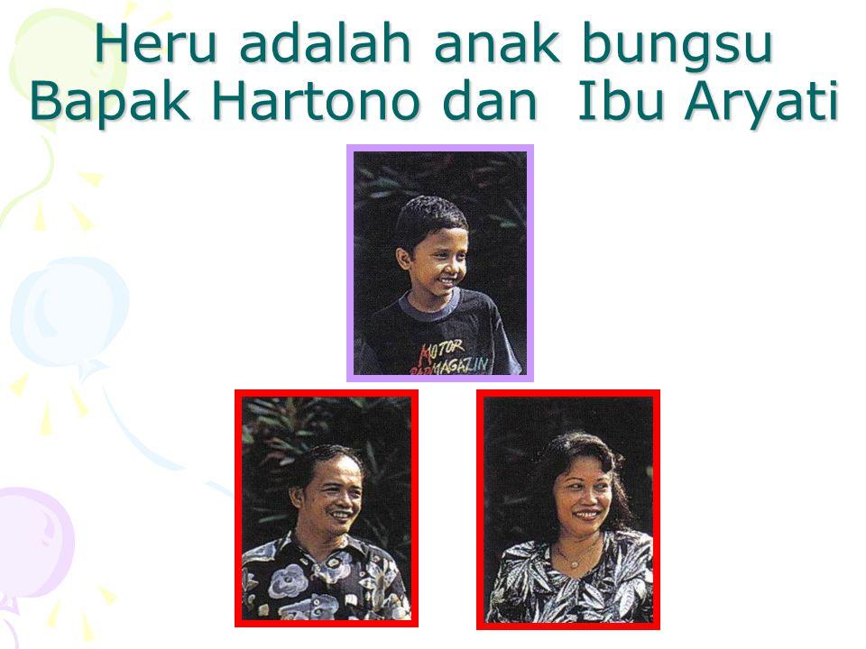 Heru adalah anak bungsu Bapak Hartono dan Ibu Aryati