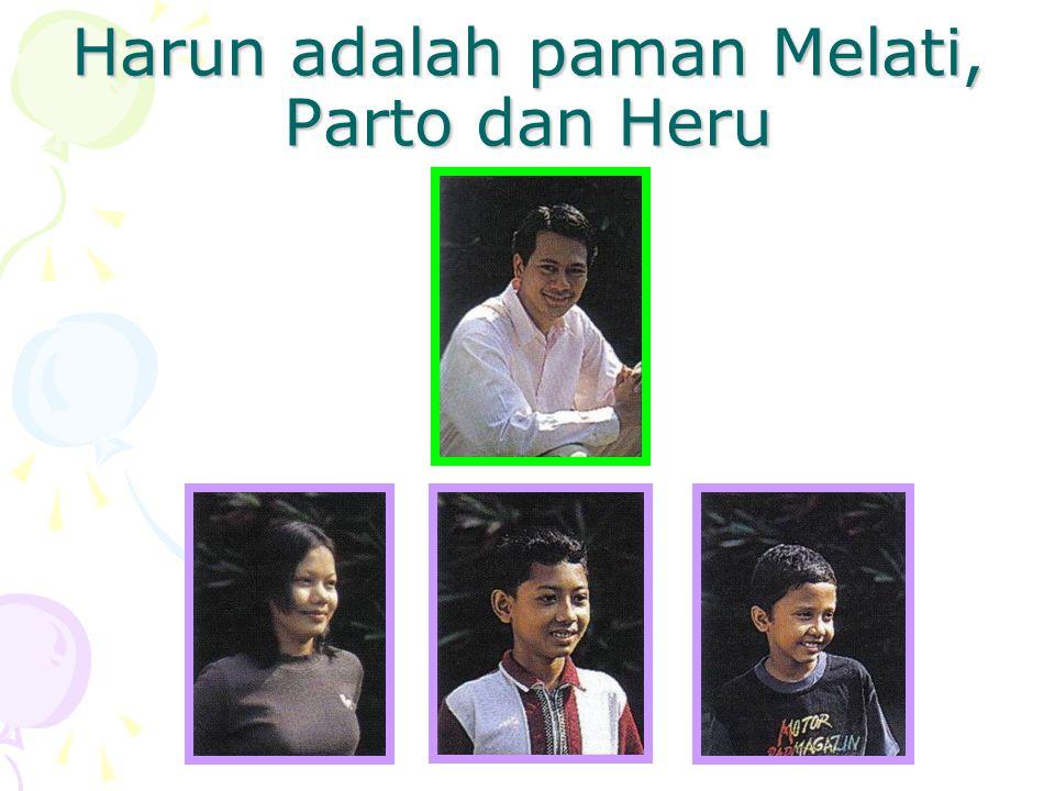 Harun adalah paman Melati, Parto dan Heru