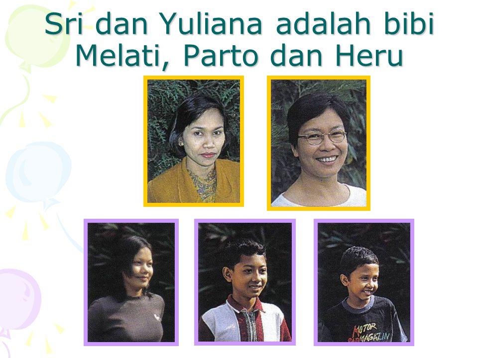 Sri dan Yuliana adalah bibi Melati, Parto dan Heru