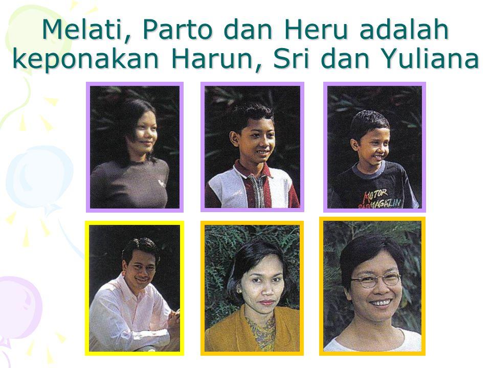 Melati, Parto dan Heru adalah keponakan Harun, Sri dan Yuliana