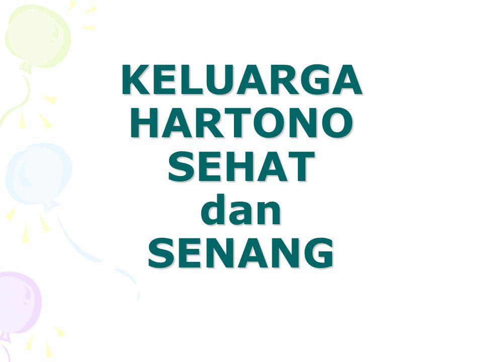 KELUARGA HARTONO SEHAT dan SENANG