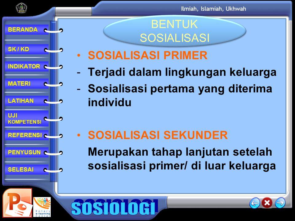 BENTUK SOSIALISASI SOSIALISASI PRIMER. Terjadi dalam lingkungan keluarga. Sosialisasi pertama yang diterima individu.