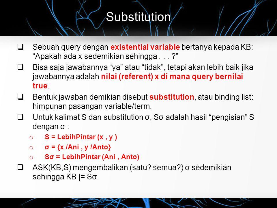 Substitution Sebuah query dengan existential variable bertanya kepada KB: Apakah ada x sedemikian sehingga . . .