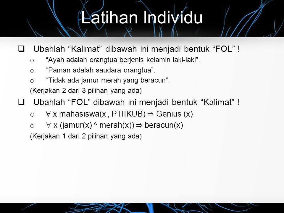 Latihan Individu Ubahlah Kalimat dibawah ini menjadi bentuk FOL !