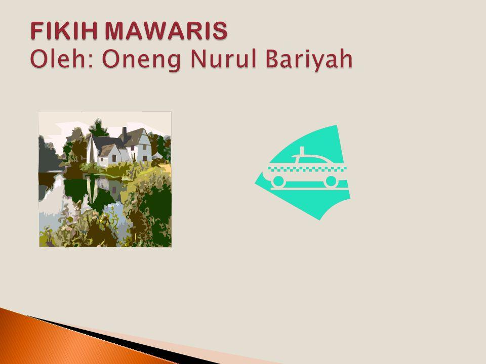 FIKIH MAWARIS Oleh: Oneng Nurul Bariyah