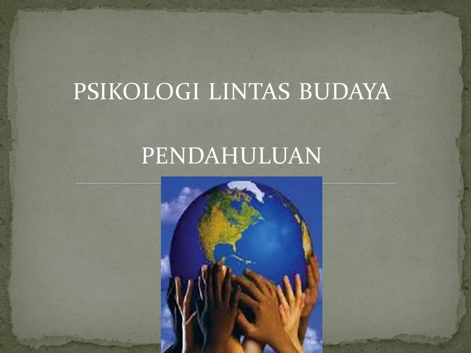 PSIKOLOGI LINTAS BUDAYA PENDAHULUAN BY: SAFITRI