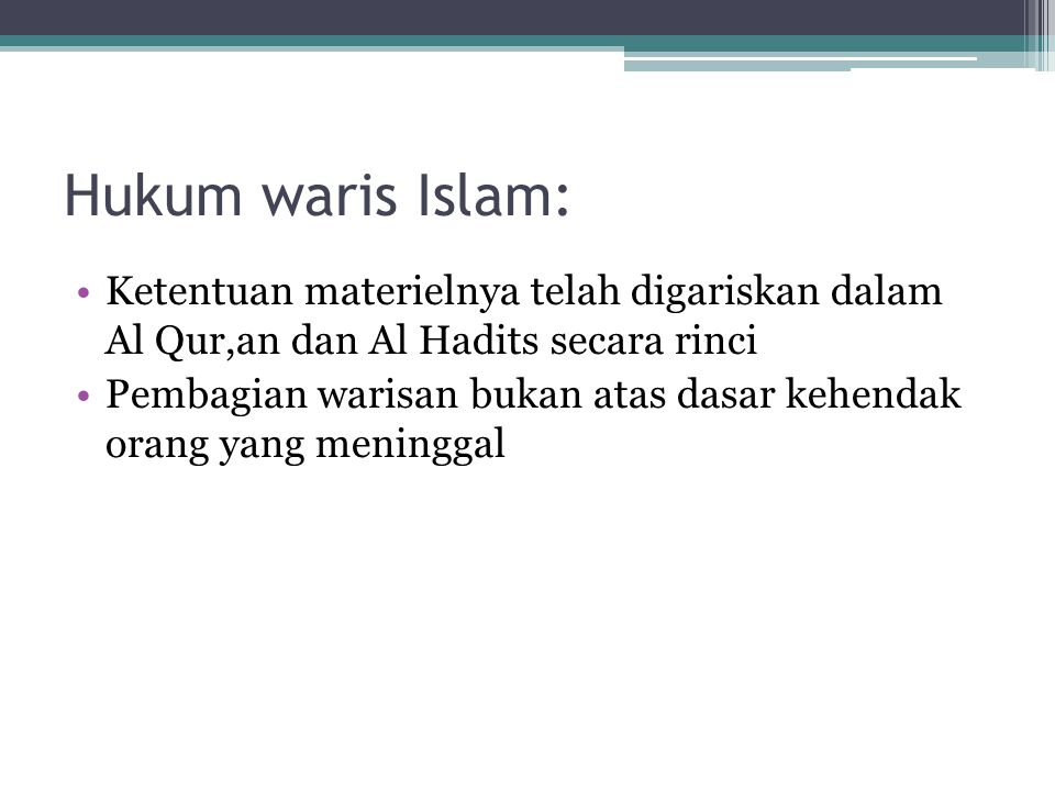 Hukum waris Islam: Ketentuan materielnya telah digariskan dalam Al Qur,an dan Al Hadits secara rinci.