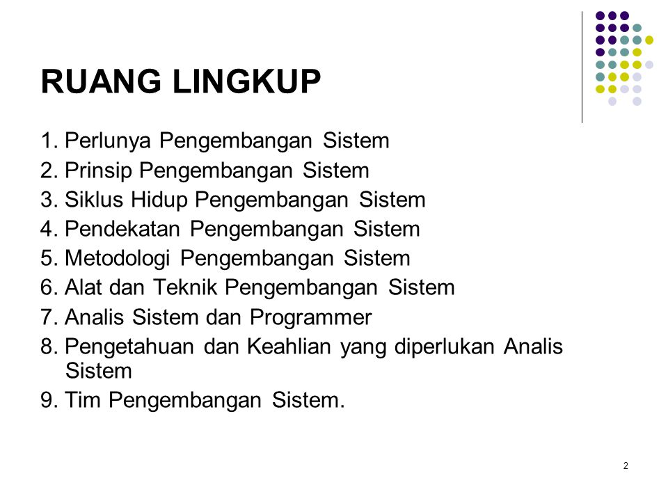 RUANG LINGKUP 1. Perlunya Pengembangan Sistem