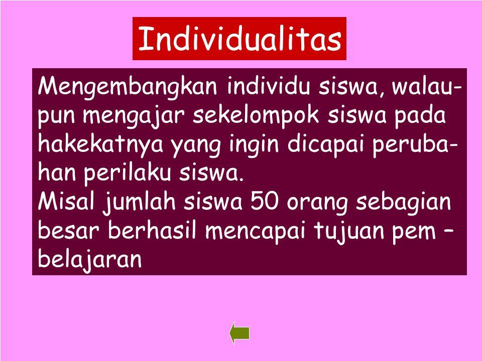 Individualitas Mengembangkan individu siswa, walau-