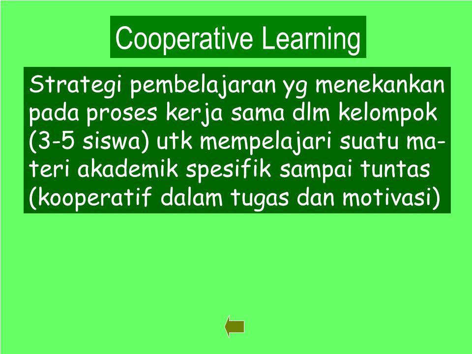 Cooperative Learning Strategi pembelajaran yg menekankan