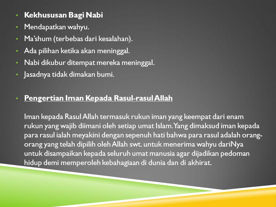Kekhususan Bagi Nabi Mendapatkan wahyu. Ma'shum (terbebas dari kesalahan). Ada pilihan ketika akan meninggal.