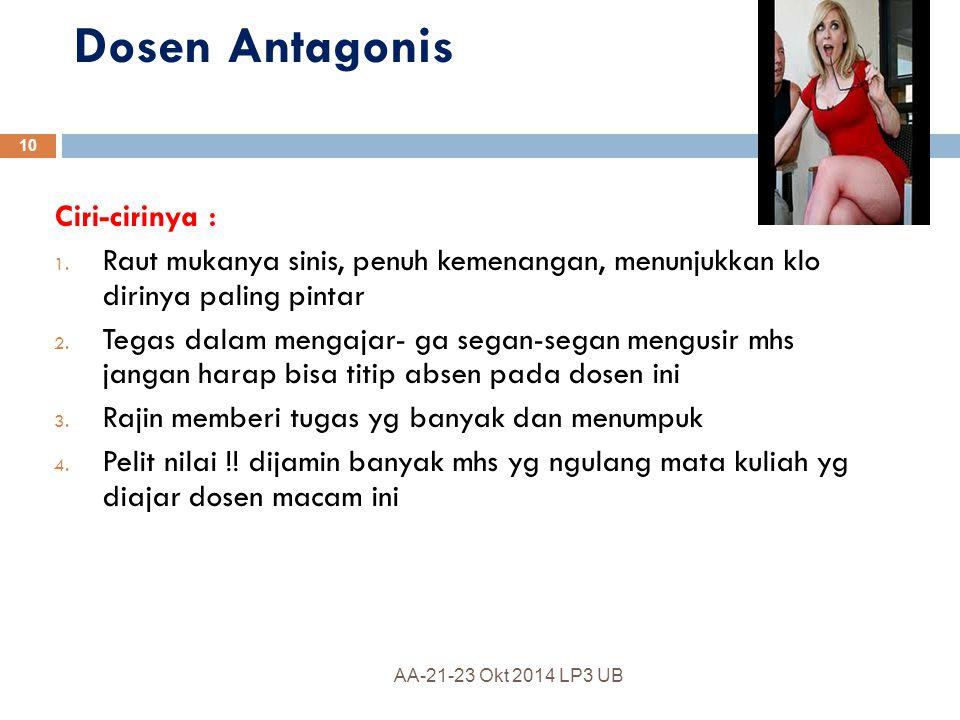 Dosen Antagonis Ciri-cirinya :