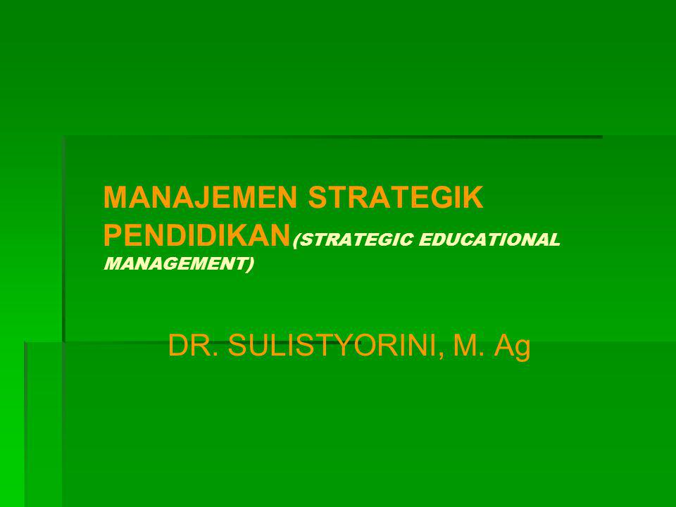 MANAJEMEN STRATEGIK PENDIDIKAN(STRATEGIC EDUCATIONAL MANAGEMENT)