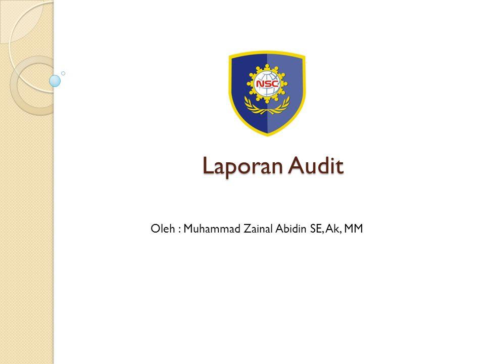 Laporan Audit Oleh : Muhammad Zainal Abidin SE, Ak, MM