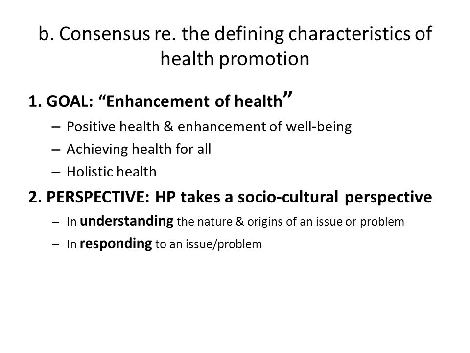 b. Consensus re. the defining characteristics of health promotion