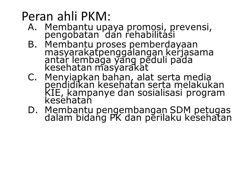 Peran ahli PKM: Membantu upaya promosi, prevensi, pengobatan dan rehabilitasi.