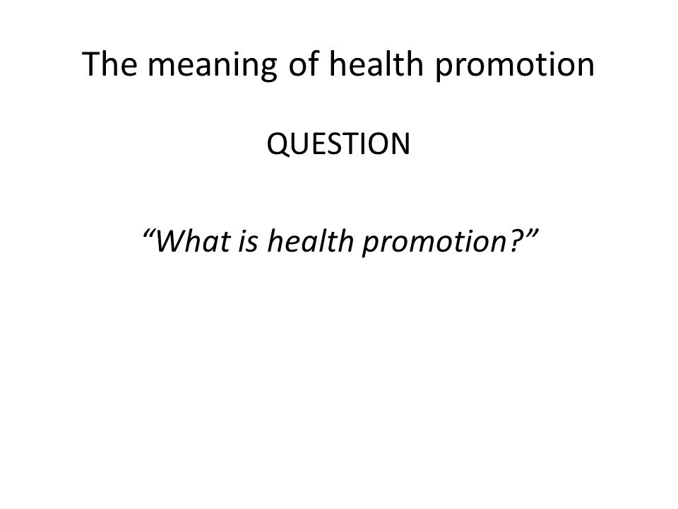The meaning of health promotion
