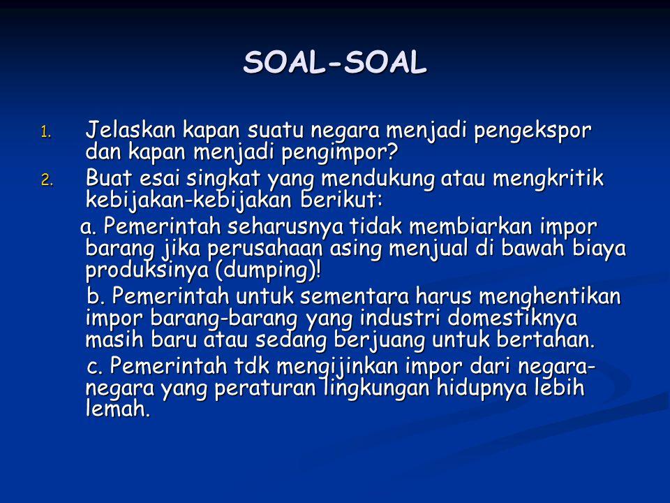 SOAL-SOAL Jelaskan kapan suatu negara menjadi pengekspor dan kapan menjadi pengimpor